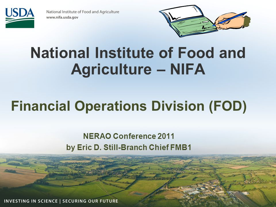 National Institute of Food and Agriculture – NIFA Financial Operations Division (FOD) NERAO Conference 2011 by Eric D. Still-Branch Chief FMB1