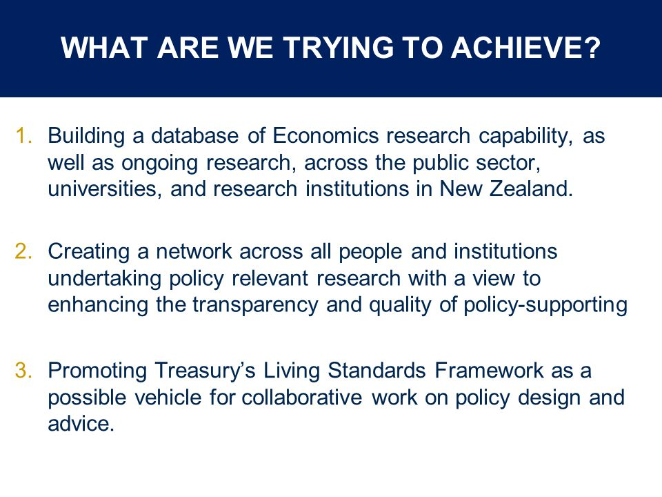 © The Treasury WHAT ARE WE TRYING TO ACHIEVE.