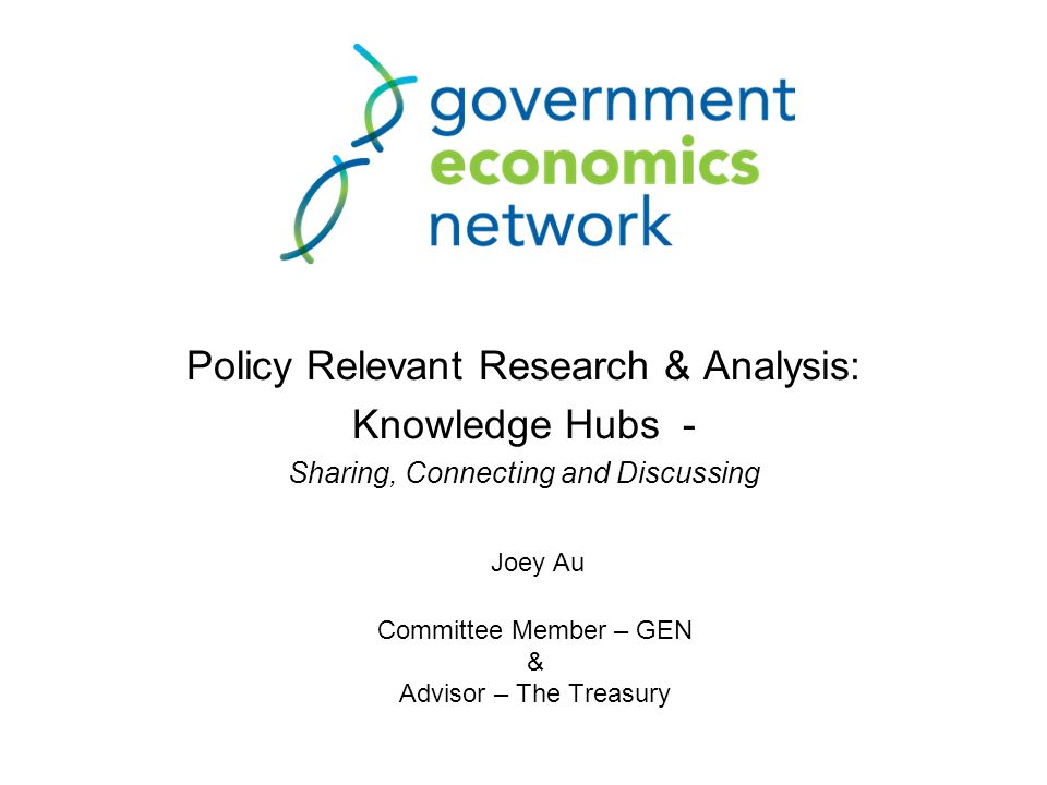 © The Treasury Researchers Universities Policy Analysts Government Agencies Influence policy Produce quality policy advice Higher Living Standards for NZers WORKING TOGETHER FOR BETTER POLICY ADVICE & RAISE LIVING STANDARDS