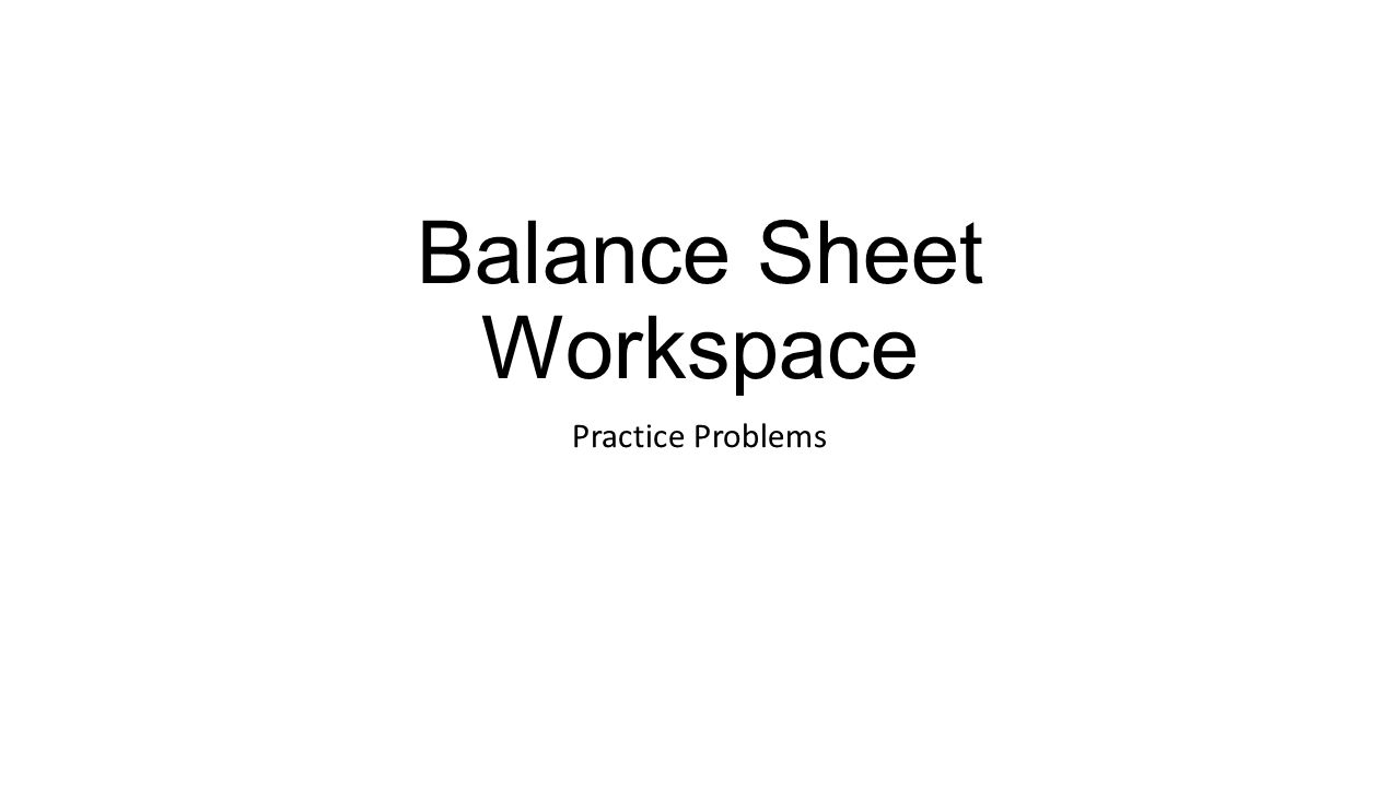 Balance Sheet Workspace Practice Problems