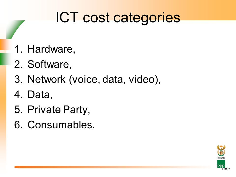 ICT cost categories 1.Hardware, 2.Software, 3.Network (voice, data, video), 4.Data, 5.Private Party, 6.Consumables.
