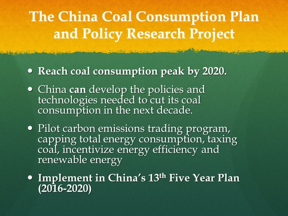 The China Coal Consumption Plan and Policy Research Project Reach coal consumption peak by 2020. Reach coal consumption peak by 2020. China can develo