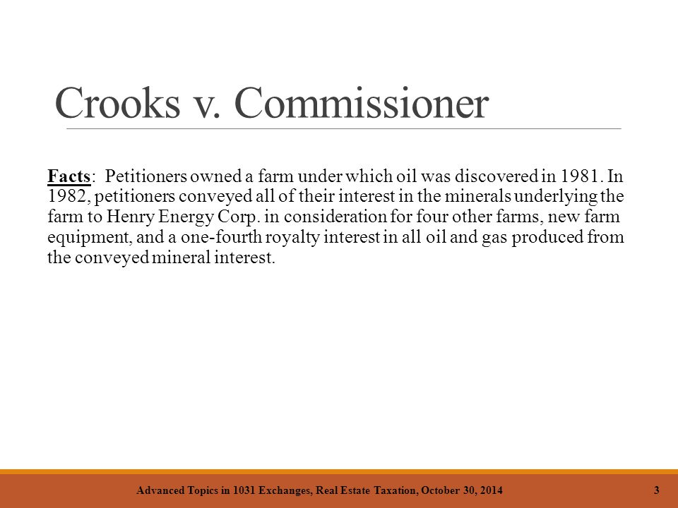 Crooks v. Commissioner Facts: Petitioners owned a farm under which oil was discovered in 1981. In 1982, petitioners conveyed all of their interest in