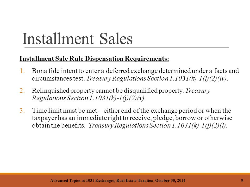 Installment Sales Installment Sale Rule Dispensation Requirements: 1.Bona fide intent to enter a deferred exchange determined under a facts and circumstances test.