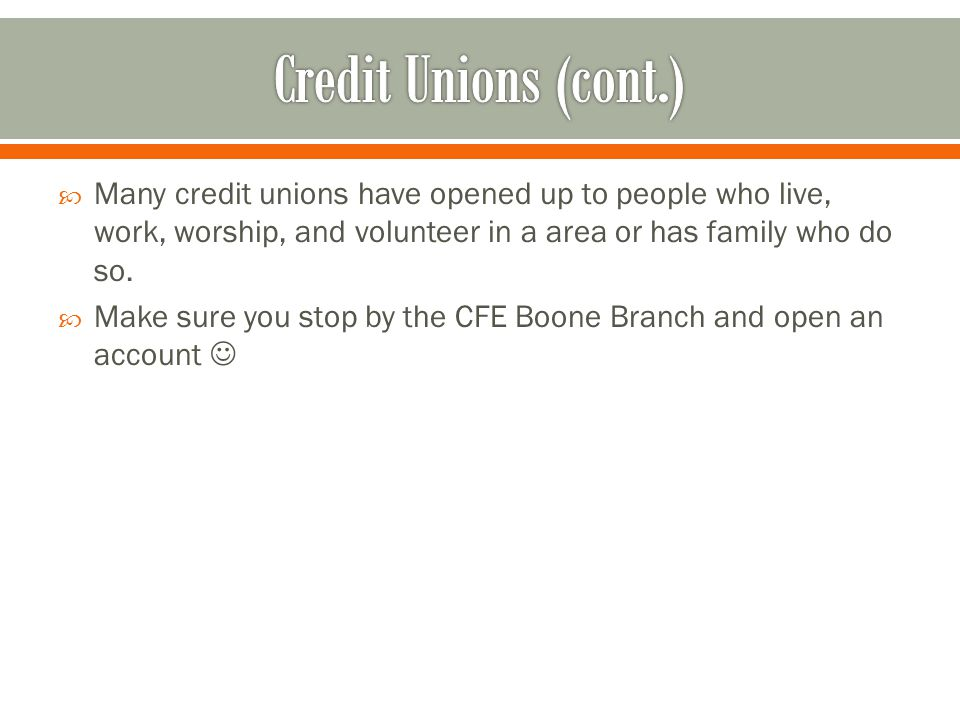  Many credit unions have opened up to people who live, work, worship, and volunteer in a area or has family who do so.
