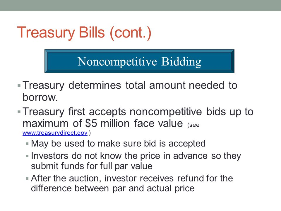 Treasury Bills (cont.)  Treasury determines total amount needed to borrow.