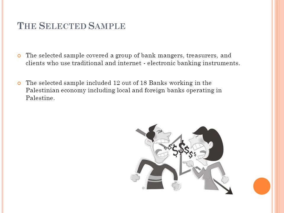 T HE S ELECTED S AMPLE The selected sample covered a group of bank mangers, treasurers, and clients who use traditional and internet - electronic banking instruments.