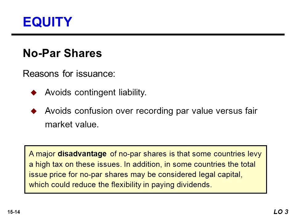 15-14 No-Par Shares Reasons for issuance:   Avoids contingent liability.   Avoids confusion over recording par value versus fair market value. A m
