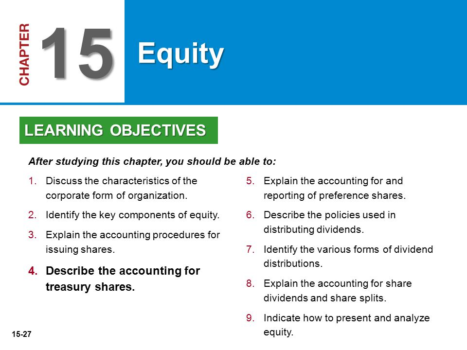 15-27 5. 5.Explain the accounting for and reporting of preference shares. 6. 6.Describe the policies used in distributing dividends. 7. 7.Identify the