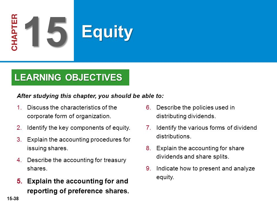 15-38 6. 6.Describe the policies used in distributing dividends. 7. 7.Identify the various forms of dividend distributions. 8. 8.Explain the accountin