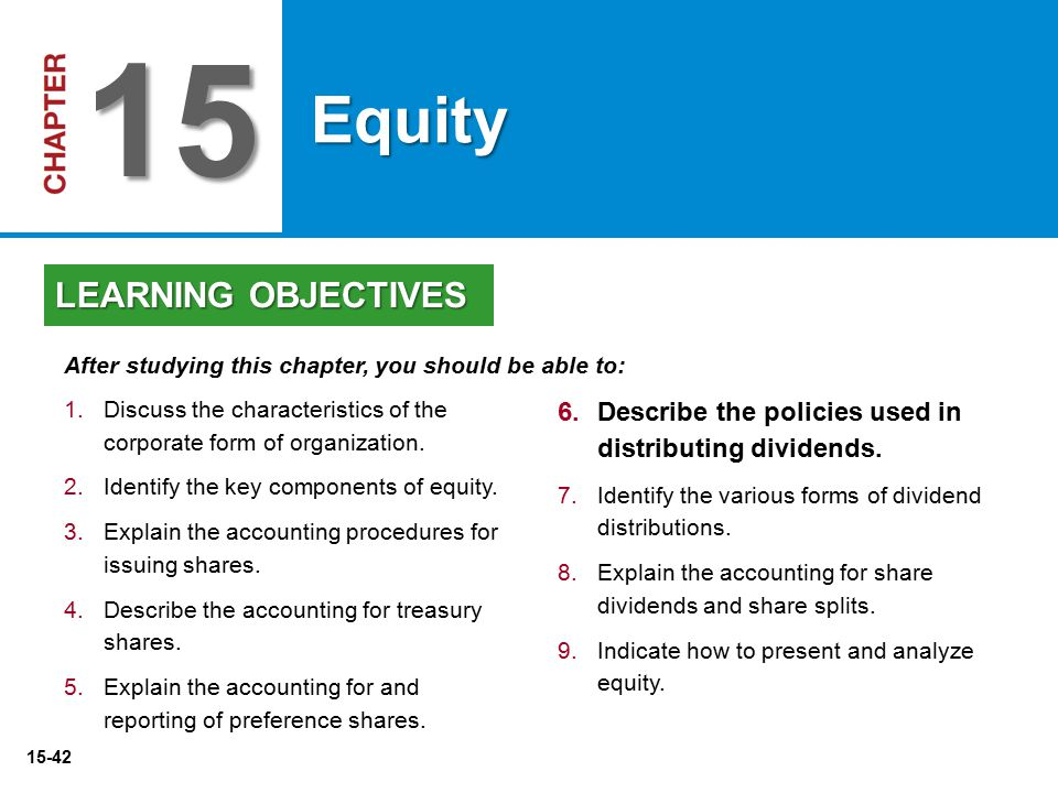 15-42 6. 6.Describe the policies used in distributing dividends. 7. 7.Identify the various forms of dividend distributions. 8. 8.Explain the accountin