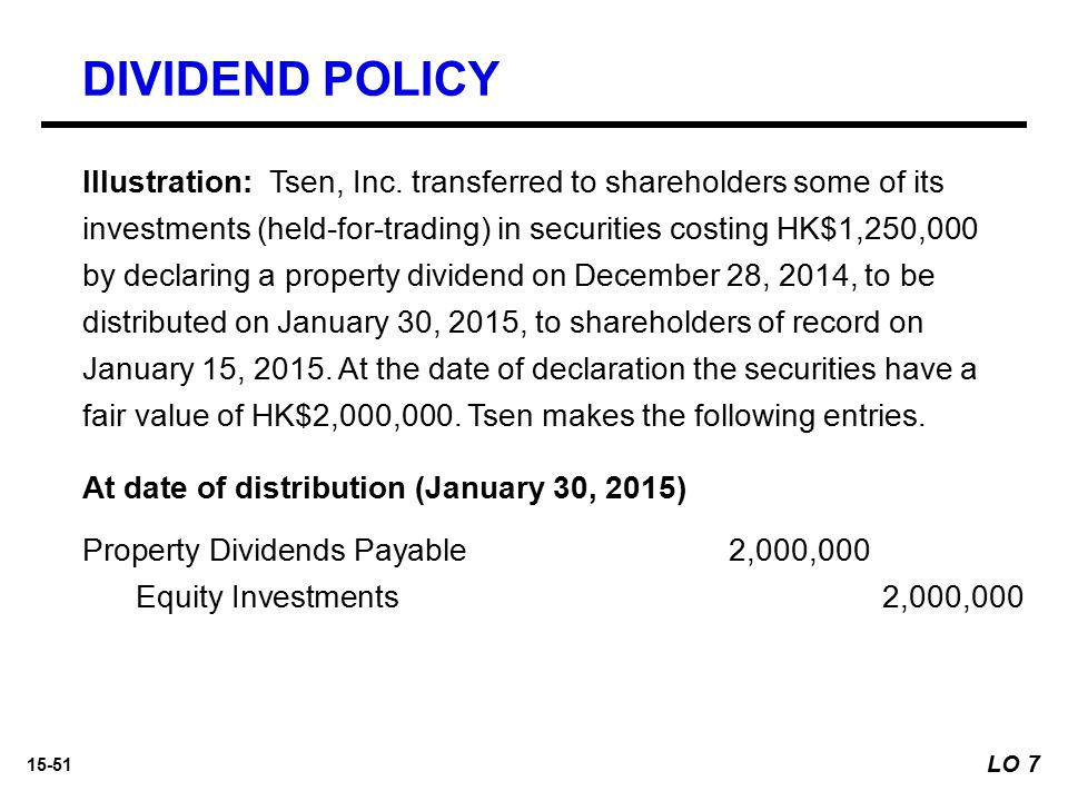 15-51 At date of distribution (January 30, 2015) Property Dividends Payable 2,000,000 Equity Investments 2,000,000 DIVIDEND POLICY Illustration: Tsen,