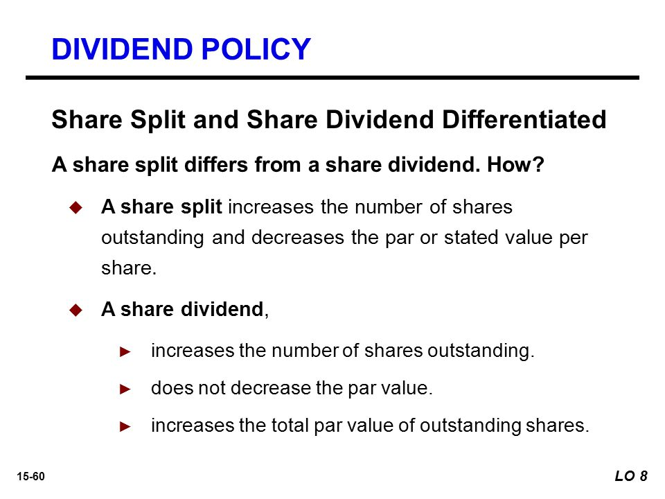 15-60 Share Split and Share Dividend Differentiated A share split differs from a share dividend. How?   A share split increases the number of shares