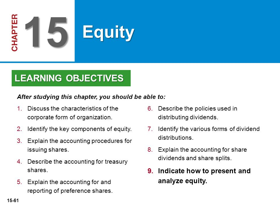 15-61 6. 6.Describe the policies used in distributing dividends. 7. 7.Identify the various forms of dividend distributions. 8. 8.Explain the accountin