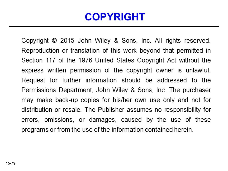 15-79 Copyright © 2015 John Wiley & Sons, Inc. All rights reserved. Reproduction or translation of this work beyond that permitted in Section 117 of t