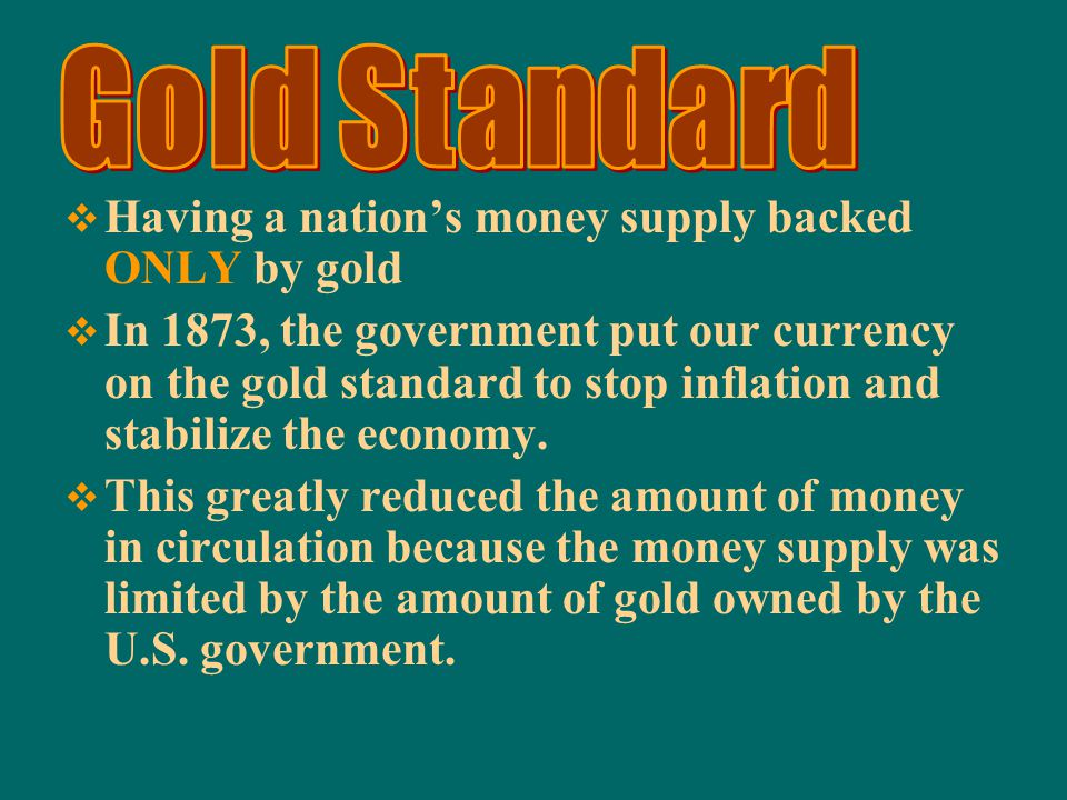  Having a nation's currency backed by both gold and silver (2 precious metals) in the U.S. Treasury  Until 1873 we were on a bimetallic standard. (I