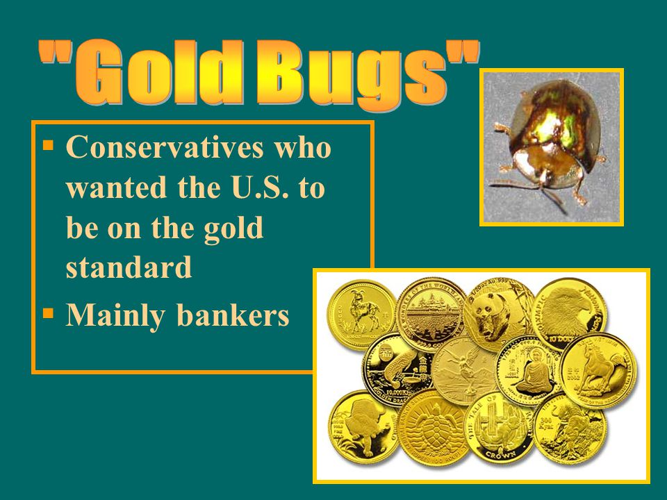  Having a nation's money supply backed ONLY by gold  In 1873, the government put our currency on the gold standard to stop inflation and stabilize t