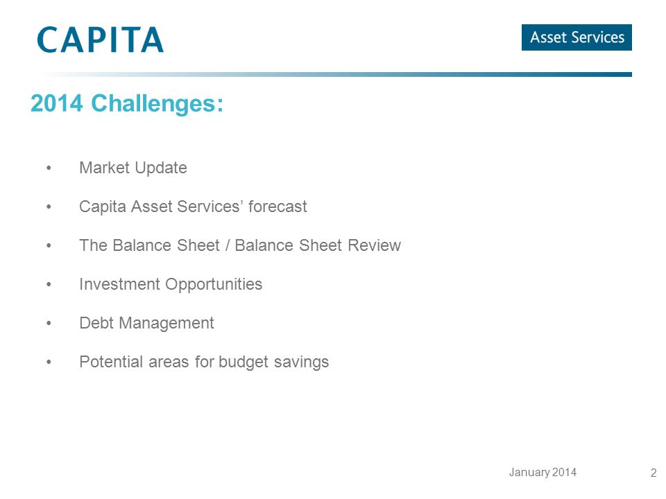 January 2014 2 2014 Challenges: Market Update Capita Asset Services' forecast The Balance Sheet / Balance Sheet Review Investment Opportunities Debt M