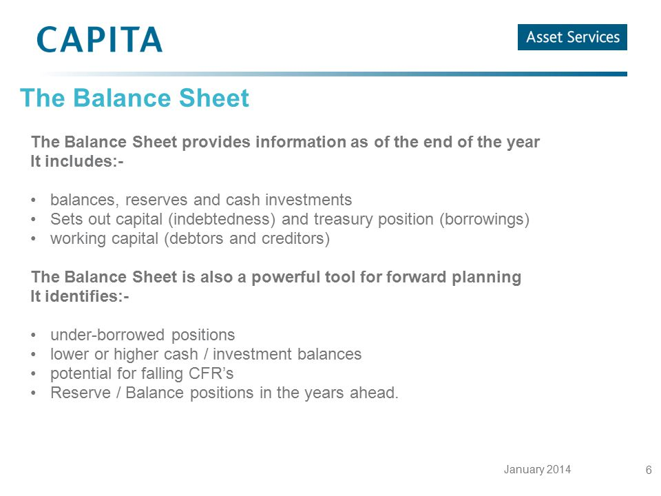 January 2014 6 The Balance Sheet The Balance Sheet provides information as of the end of the year It includes:- balances, reserves and cash investment