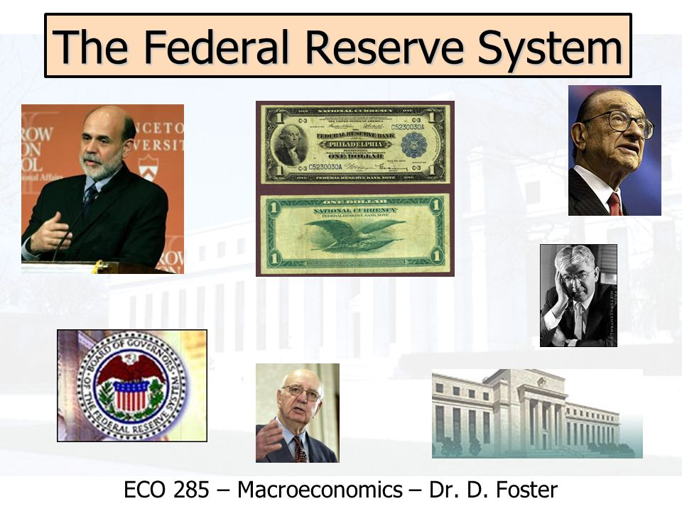 The Federal Reserve System ECO 285 – Macroeconomics – Dr. D. Foster