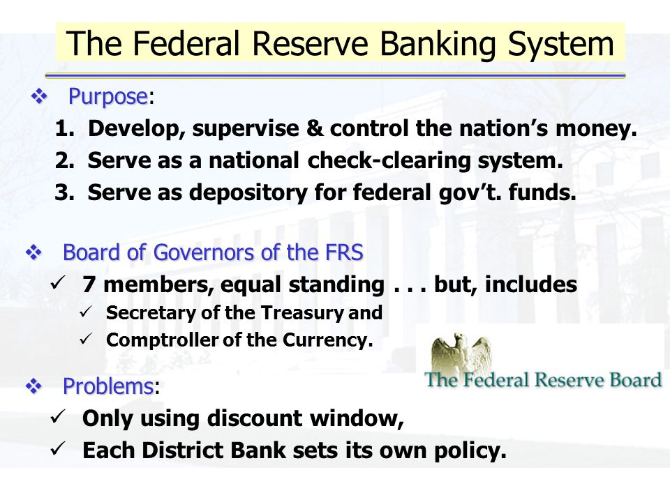 The Federal Reserve Banking System  Board of Governors of the FRS 7 members, equal standing...