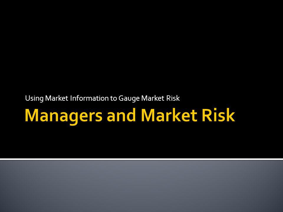 Using Market Information to Gauge Market Risk