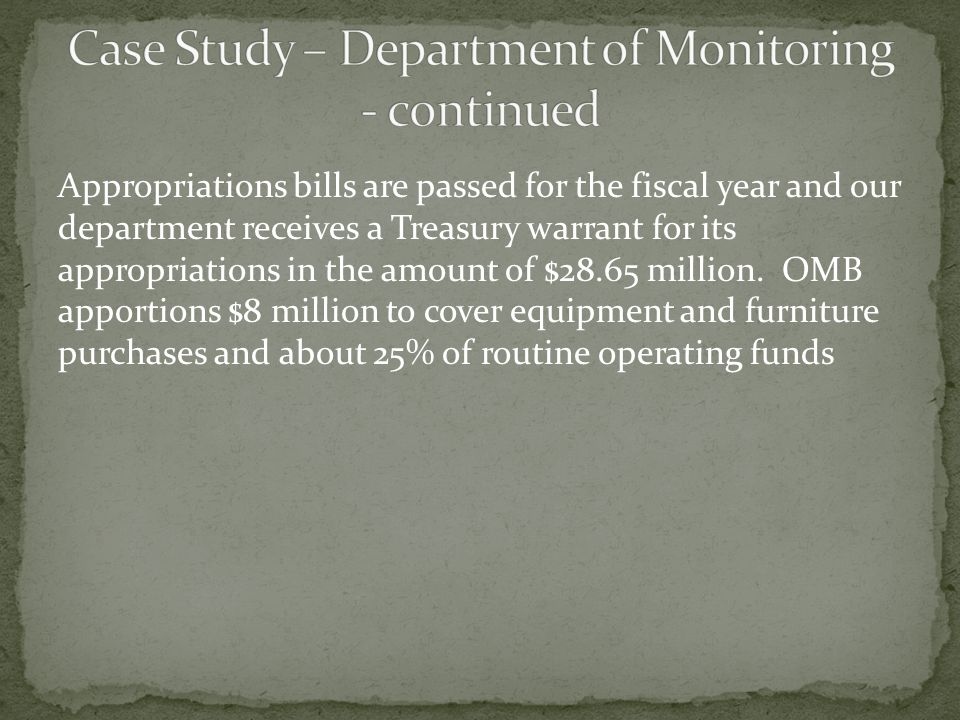 Appropriations bills are passed for the fiscal year and our department receives a Treasury warrant for its appropriations in the amount of $28.65 mill