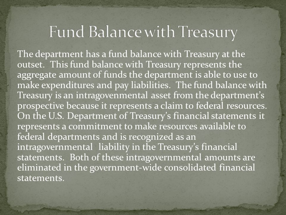 The department has a fund balance with Treasury at the outset. This fund balance with Treasury represents the aggregate amount of funds the department