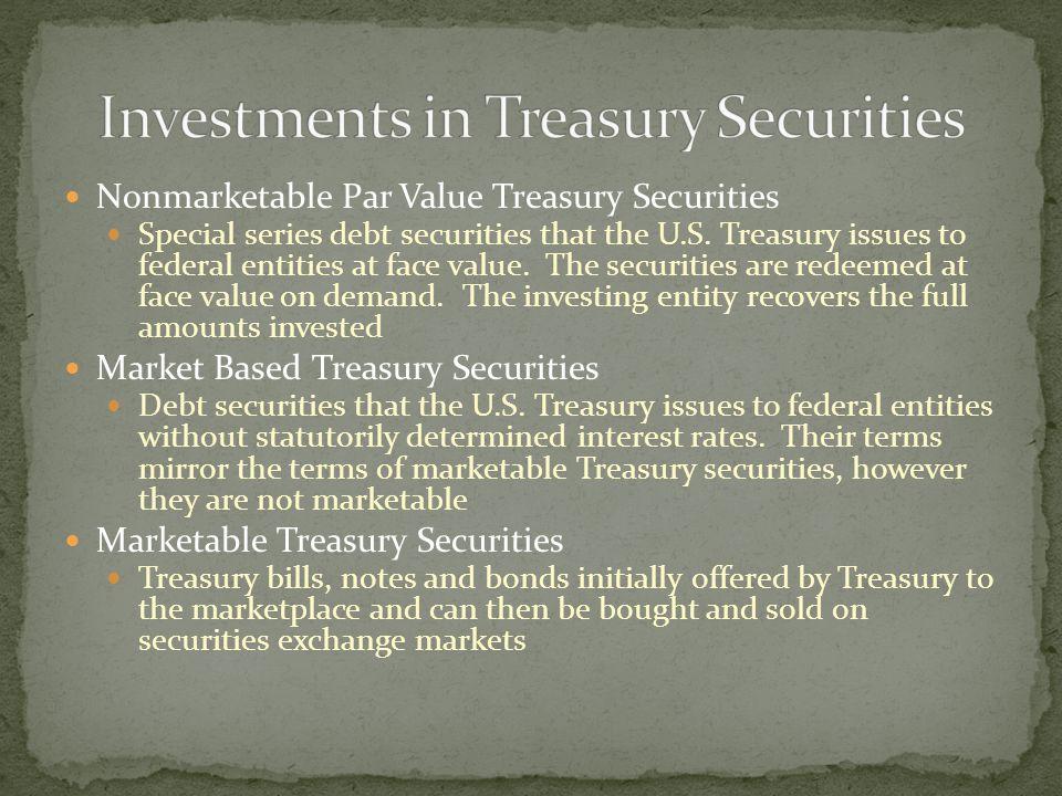 Nonmarketable Par Value Treasury Securities Special series debt securities that the U.S.