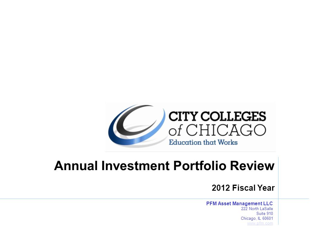 PFM Asset Management LLC 222 North LaSalle Suite 910 Chicago, IL 60601 www.pfm.com www.pfm.com Annual Investment Portfolio Review 2012 Fiscal Year