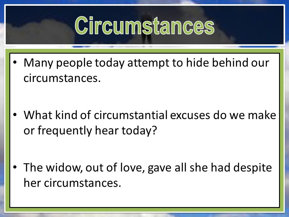 Many people today attempt to hide behind our circumstances.