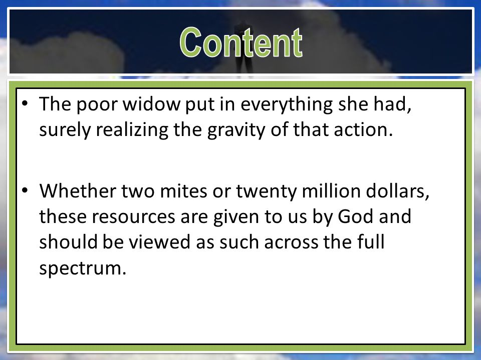 The poor widow put in everything she had, surely realizing the gravity of that action.