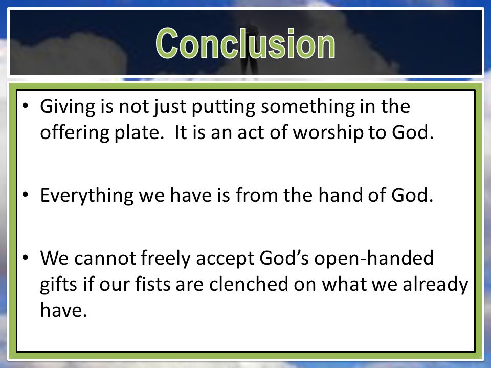 Giving is not just putting something in the offering plate. It is an act of worship to God. Everything we have is from the hand of God. We cannot free