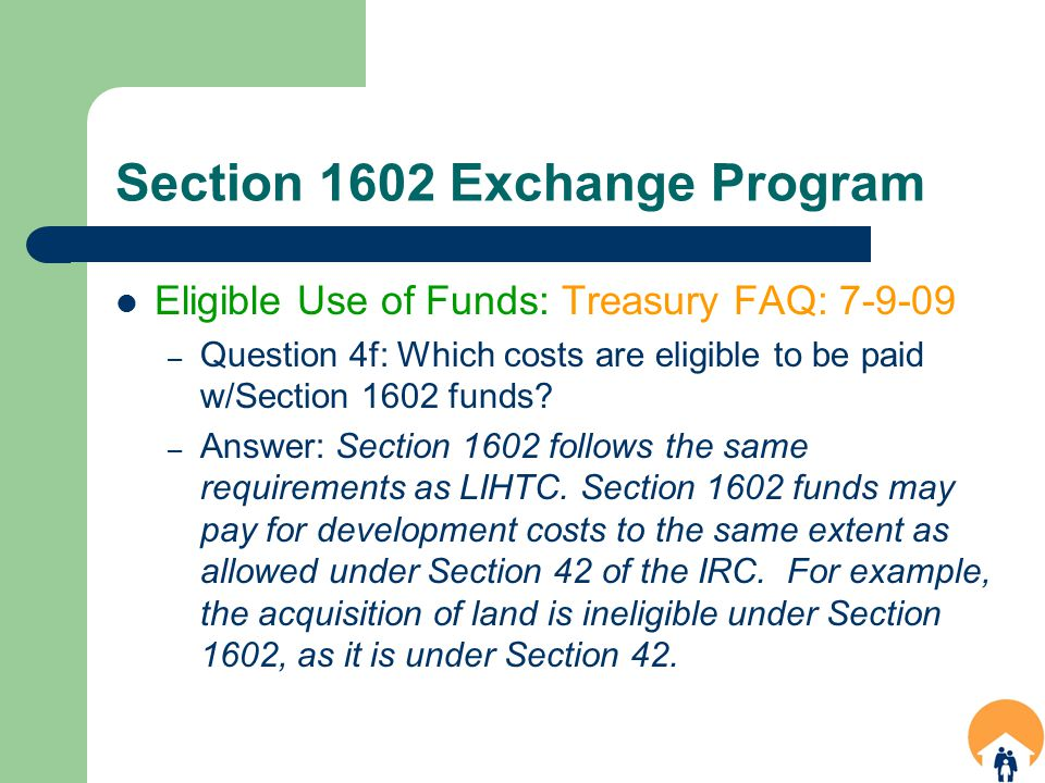 Section 1602 Exchange Program Eligible Use of Funds: Treasury FAQ: 7-9-09 – Question 4f: Which costs are eligible to be paid w/Section 1602 funds.