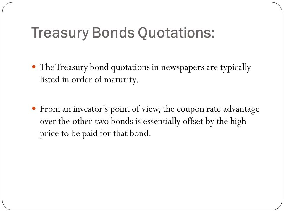 Treasury Bonds Quotations: The Treasury bond quotations in newspapers are typically listed in order of maturity.