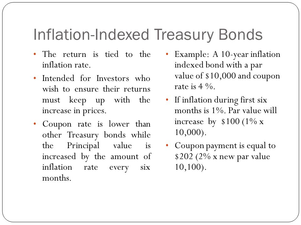 Inflation-Indexed Treasury Bonds The return is tied to the inflation rate.