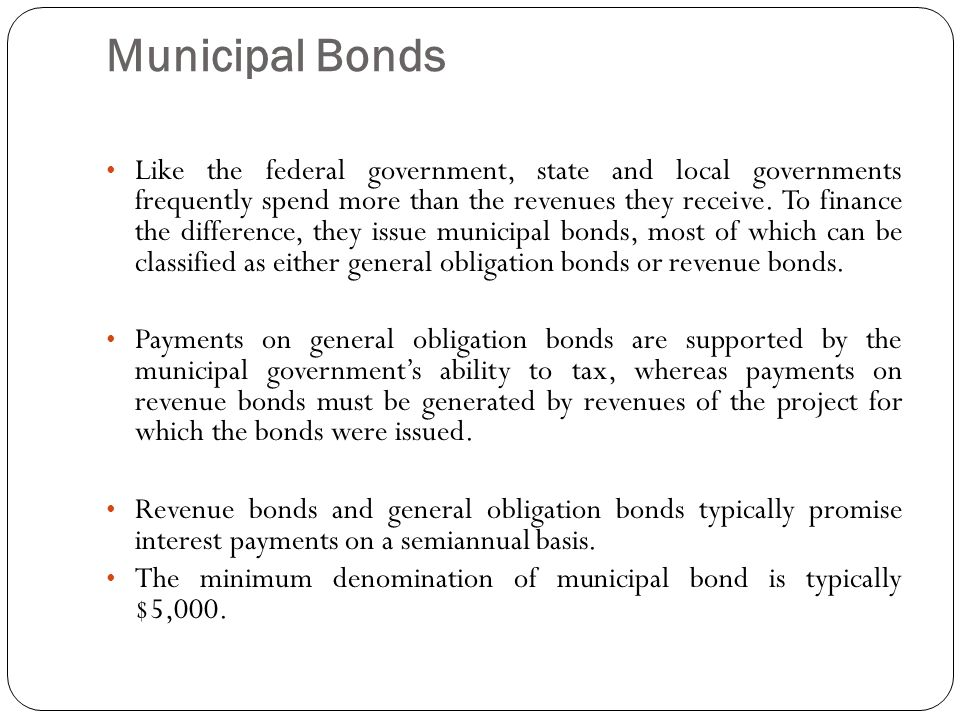 Municipal Bonds Like the federal government, state and local governments frequently spend more than the revenues they receive.