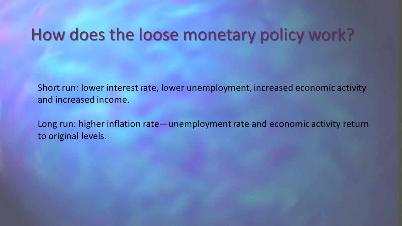How does the loose monetary policy work.