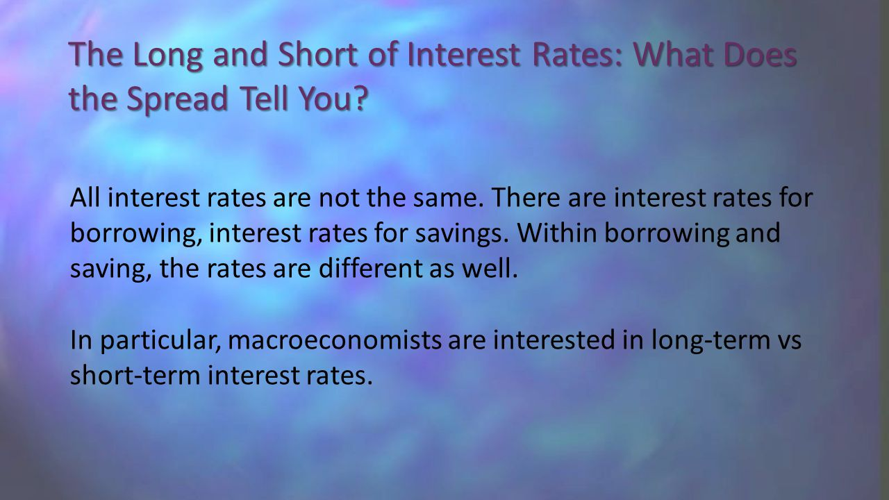 The Long and Short of Interest Rates: What Does the Spread Tell You.