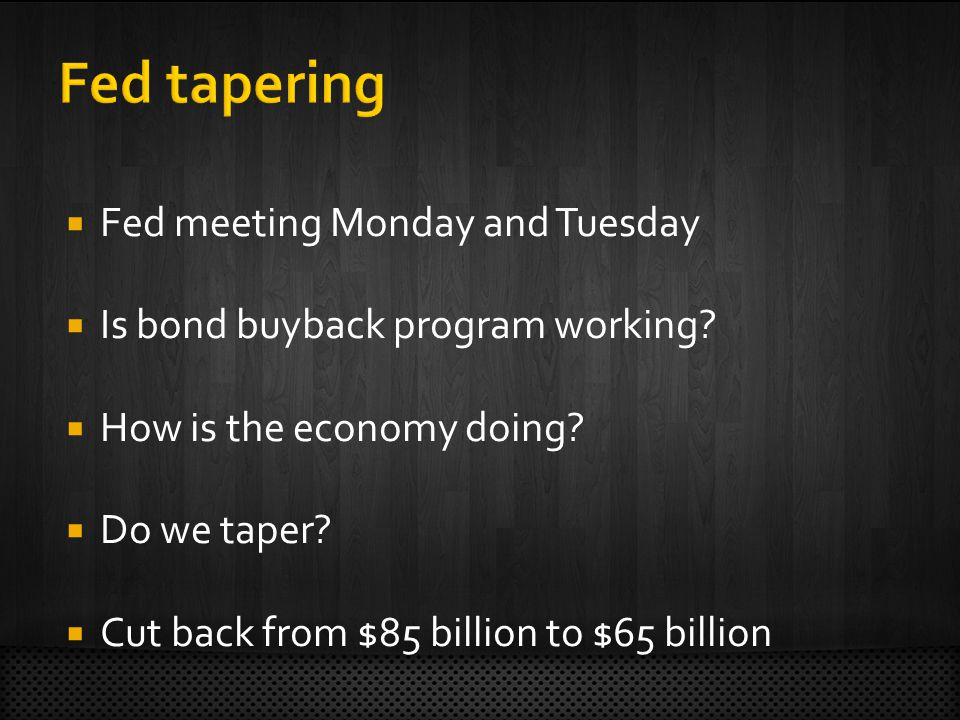  Fed meeting Monday and Tuesday  Is bond buyback program working.