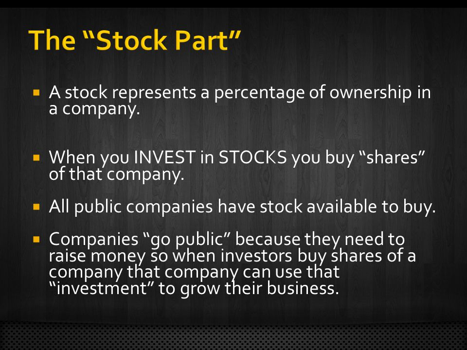  A stock represents a percentage of ownership in a company.