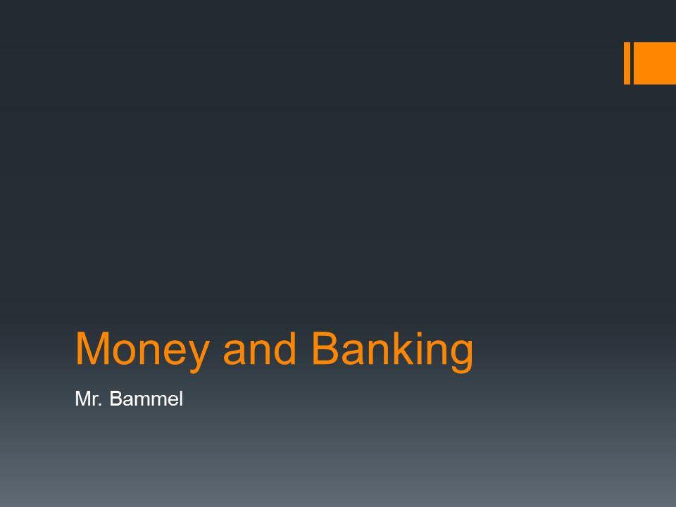Money and Banking Mr. Bammel