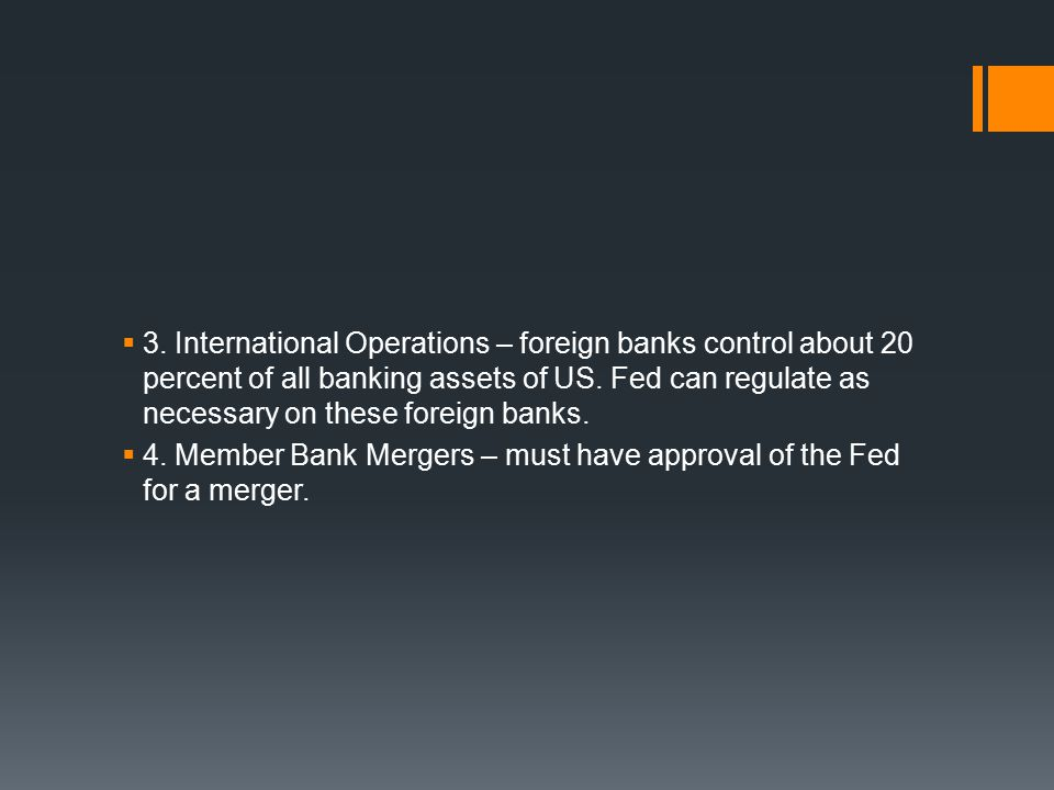 3. International Operations – foreign banks control about 20 percent of all banking assets of US.