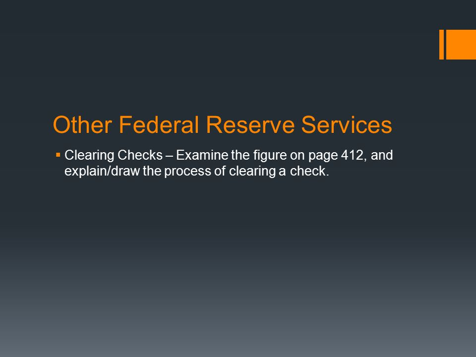 Other Federal Reserve Services  Clearing Checks – Examine the figure on page 412, and explain/draw the process of clearing a check.