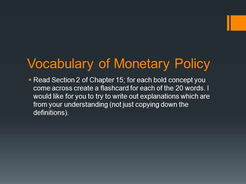 Vocabulary of Monetary Policy  Read Section 2 of Chapter 15; for each bold concept you come across create a flashcard for each of the 20 words.
