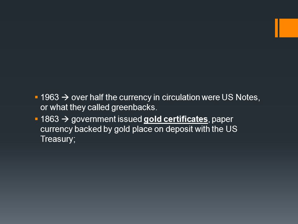  1963  over half the currency in circulation were US Notes, or what they called greenbacks.