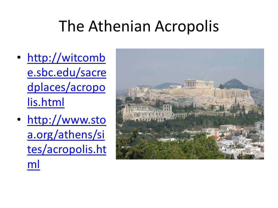 The Athenian Acropolis http://witcomb e.sbc.edu/sacre dplaces/acropo lis.html http://witcomb e.sbc.edu/sacre dplaces/acropo lis.html http://www.sto a.org/athens/si tes/acropolis.ht ml http://www.sto a.org/athens/si tes/acropolis.ht ml