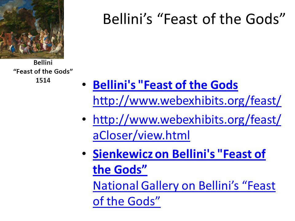 Bellini's Feast of the Gods Bellini s Feast of the Gods http://www.webexhibits.org/feast/ Bellini s Feast of the Gods http://www.webexhibits.org/feast/ http://www.webexhibits.org/feast/ aCloser/view.html http://www.webexhibits.org/feast/ aCloser/view.html Sienkewicz on Bellini s Feast of the Gods National Gallery on Bellini's Feast of the Gods Sienkewicz on Bellini s Feast of the Gods National Gallery on Bellini's Feast of the Gods Bellini Feast of the Gods 1514