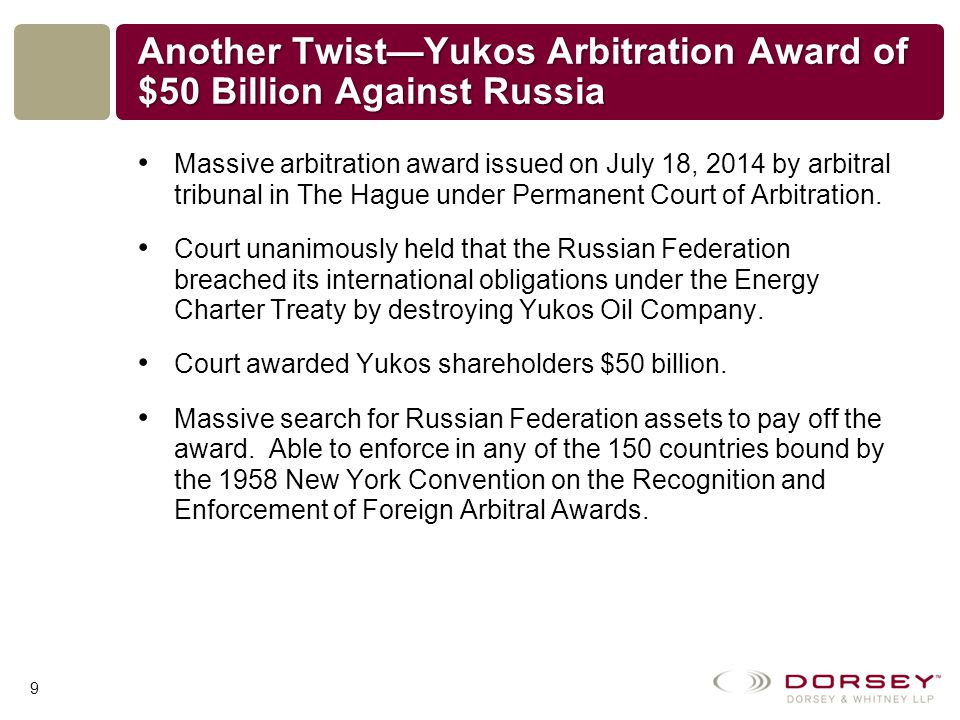 Another Twist—Yukos Arbitration Award of $50 Billion Against Russia Massive arbitration award issued on July 18, 2014 by arbitral tribunal in The Hague under Permanent Court of Arbitration.