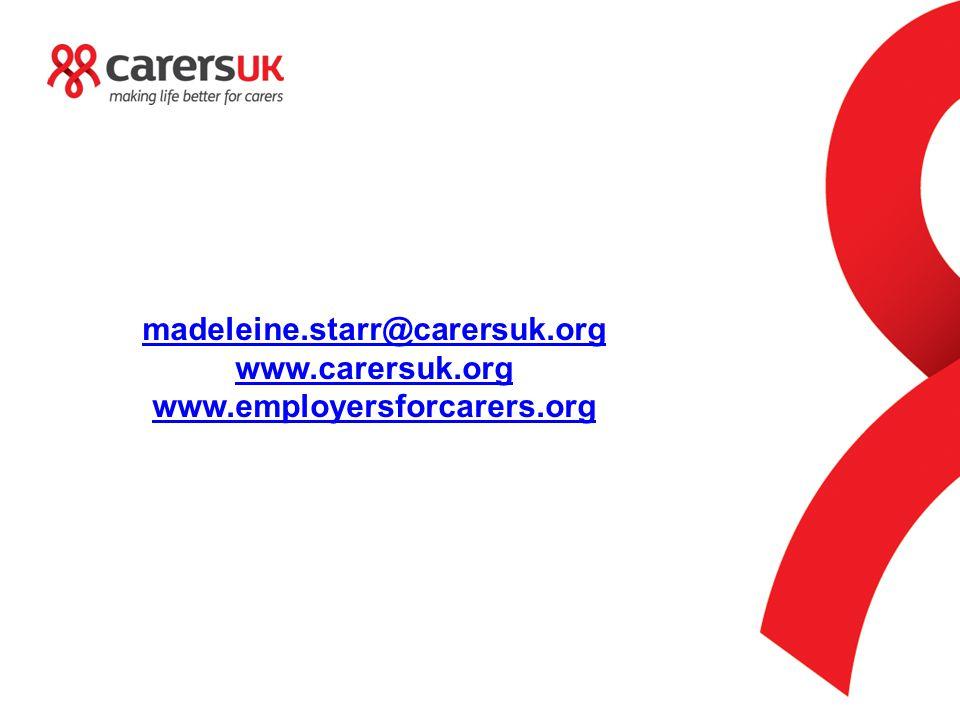 madeleine.starr@carersuk.org www.carersuk.org www.employersforcarers.org
